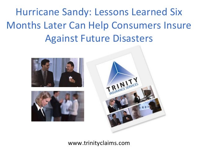 www.trinityclaims.comHurricane Sandy: Lessons Learned SixMonths Later Can Help Consumers InsureAgainst Future Disasters