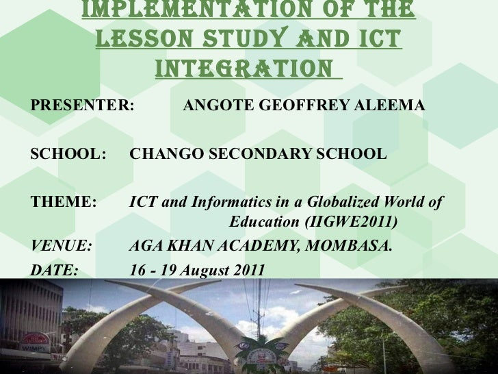 IMPLEMENTATION OF THE LESSON STUDY AND ICT INTEGRATION  PRESENTER:  ANGOTE GEOFFREY ALEEMA SCHOOL: CHANGO SECONDARY SCHOOL...