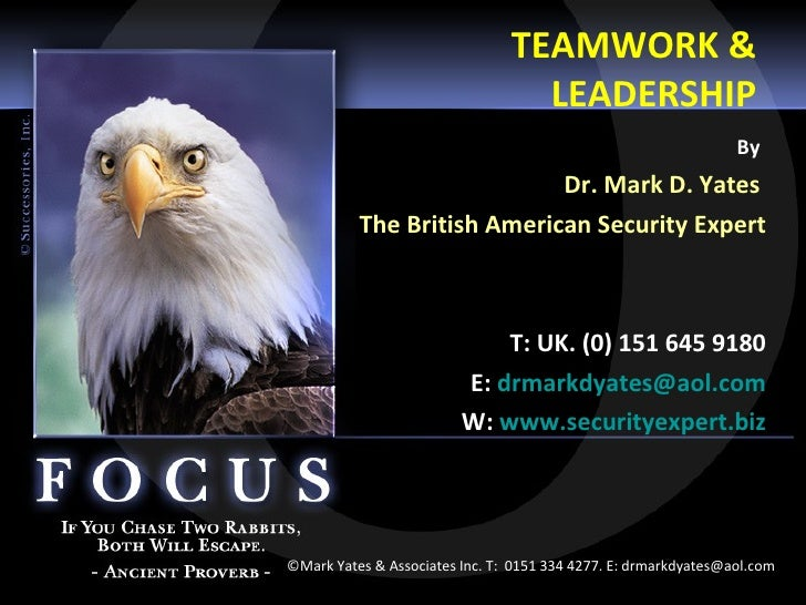 TEAMWORK & LEADERSHIP By   Dr. Mark D. Yates  The British American Security Expert T: UK. (0) 151 645 9180 E:  [email_addr...