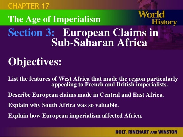 CHAPTER 17The Age of ImperialismSection 3: European Claims in         Sub-Saharan AfricaObjectives:List the features of We...