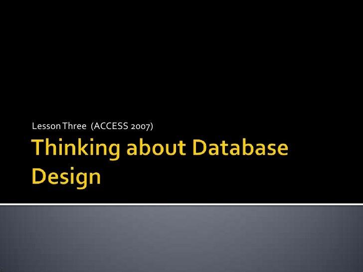 Lesson Three   Thinkingabout Database Design
