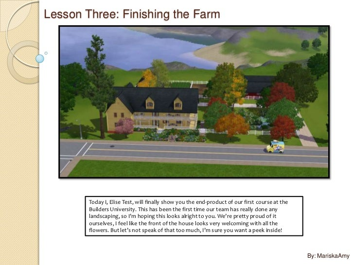 Lesson Three: Finishing the Farm        Today I, Elise Test, will finally show you the end-product of our first course at ...