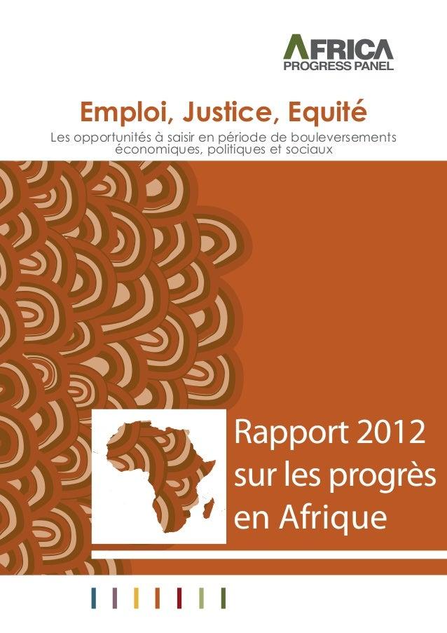 Emploi, Justice, Equité Rapport 2012 sur les progrès en Afrique Les opportunités à saisir en période de bouleversements éc...