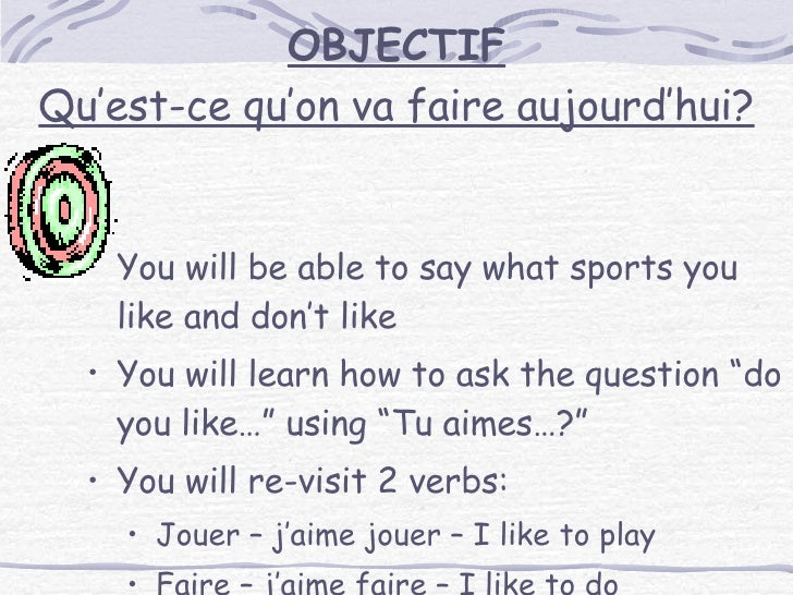 OBJECTIF Qu'est-ce qu'on va faire aujourd'hui? <ul><li>You will be able to say what sports you like and don't like </li></...