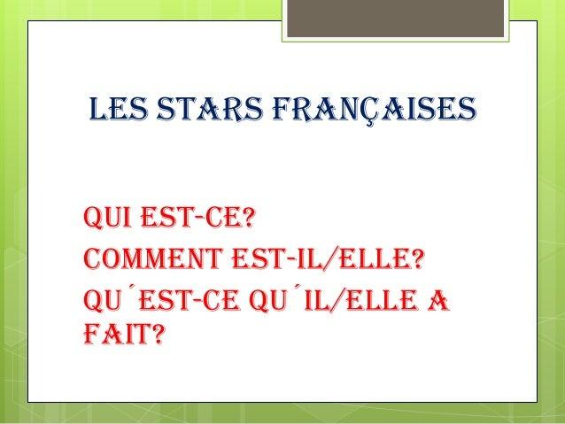 LES STARS FRANÇAISES Qui est-ce? Comment est-il/elle? Qu´est-ce qu´il/elle a fait?