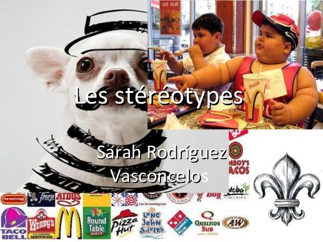 Les stéréotypesLes stéréotypes Sarah RodríguezSarah Rodríguez VasconceloVasconcelos