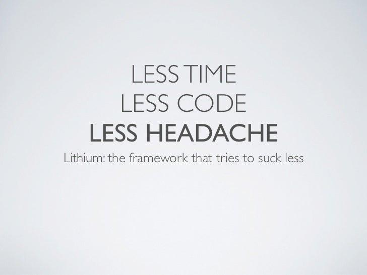 LESS TIME      LESS CODE    LESS HEADACHELithium: the framework that tries to suck less