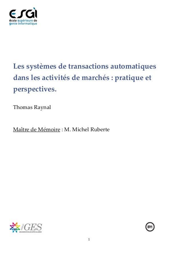 1Les systèmes de transactions automatiquesdans les activités de marchés : pratique etperspectives.Thomas RaynalMaître de M...