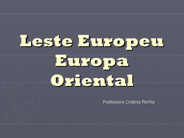 Leste Europeu Europa Oriental Professora Cristina Penha