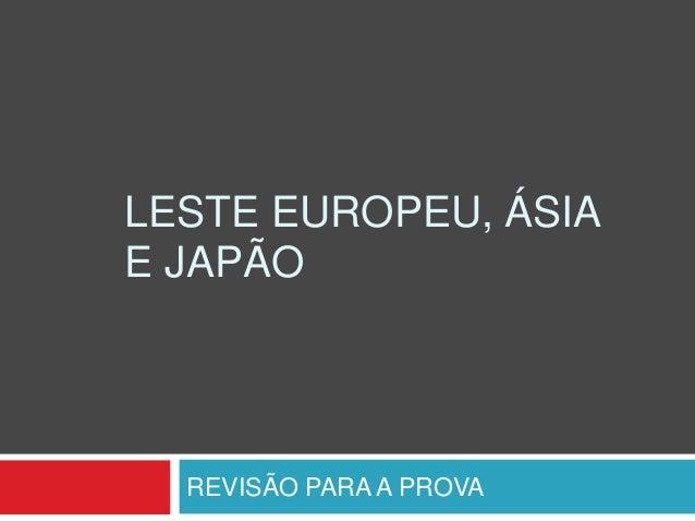 LESTE EUROPEU, ÁSIAE JAPÃOREVISÃO PARA A PROVA