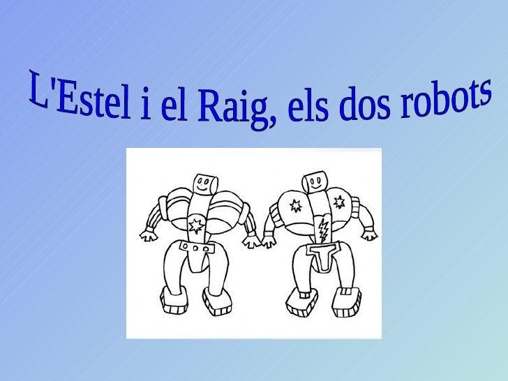 L'Estel i el Raig, els dos robots