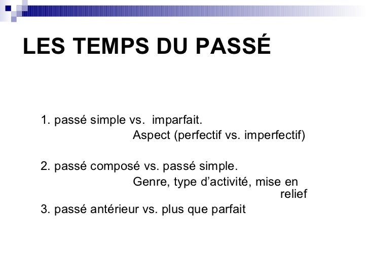 LES TEMPS DU PASS É <ul><ul><li>1. passé simple vs.  imparfait. </li></ul></ul><ul><ul><li>Aspect (perfectif vs. imperfect...