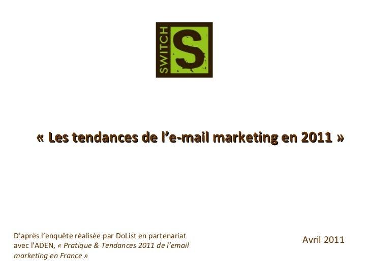 « Les tendances de l'e-mail marketing en 2011 » D'après l'enquête réalisée par DoList en partenariat avec l'ADEN,  «Prati...