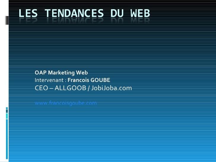 OAP Marketing Web Intervenant :  Francois GOUBE CEO – ALLGOOB / JobiJoba.com  www.francoisgoube.com