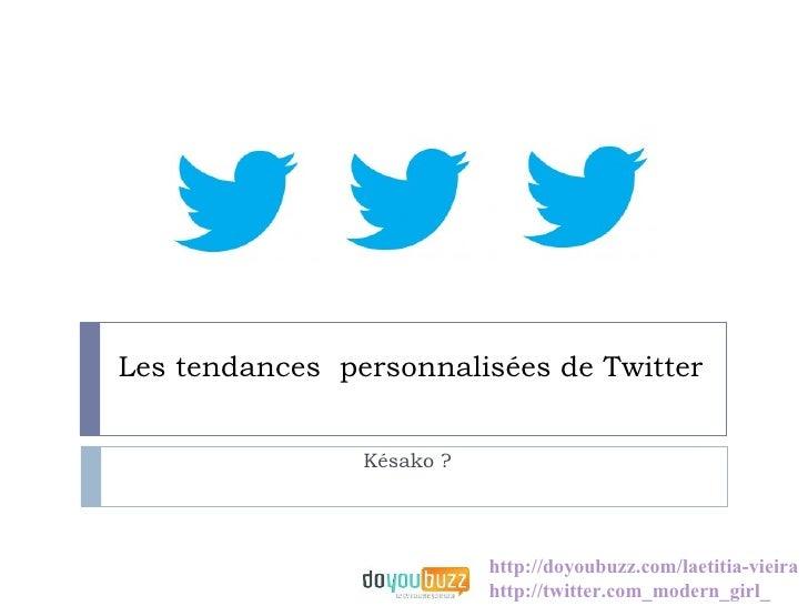 Les tendances personnalisées de Twitter                Késako ?                           http://doyoubuzz.com/laetitia-vi...