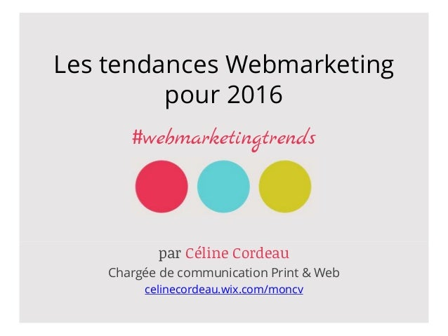 Les tendances Webmarketing pour 2016 #webmarketingtrends par Céline Cordeau Chargée de communication Print & Web celinecor...
