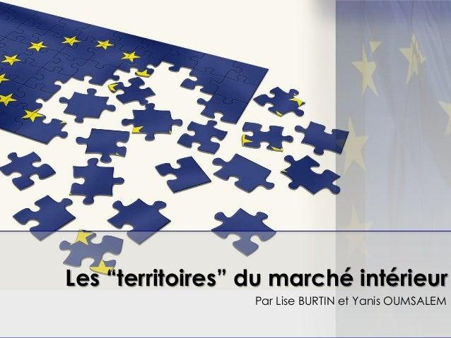 """Par Lise BURTIN et Yanis OUMSALEM Les """"territoires"""" du marché intérieur"""