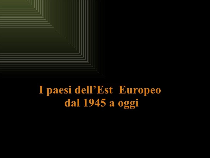 I paesi dell'Est  Europeo  dal 1945 a oggi