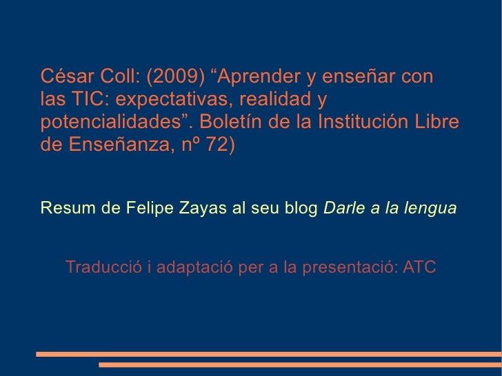 """César Coll: (2009) """"Aprender y enseñar con las TIC: expectativas, realidad y potencialidades"""". Boletín de la Institución L..."""