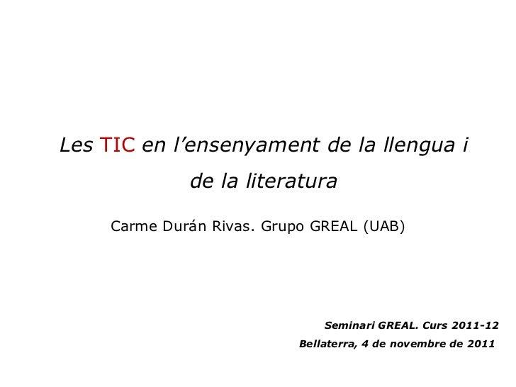 Seminari GREAL. Curs 2011-12 Bellaterra, 4 de novembre de 2011  Les  TIC   en l'ensenyament de la llengua  i de la literat...