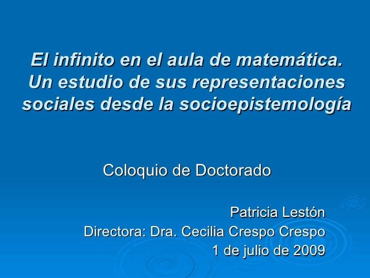 El infinito en el aula de matemática. Un estudio de sus representaciones sociales desde la socioepistemología Coloquio de ...