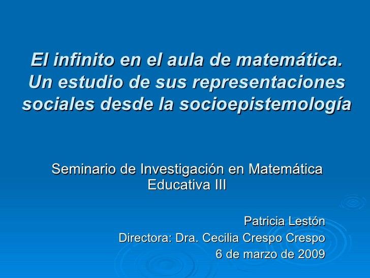 El infinito en el aula de matemática. Un estudio de sus representaciones sociales desde la socioepistemología Seminario de...