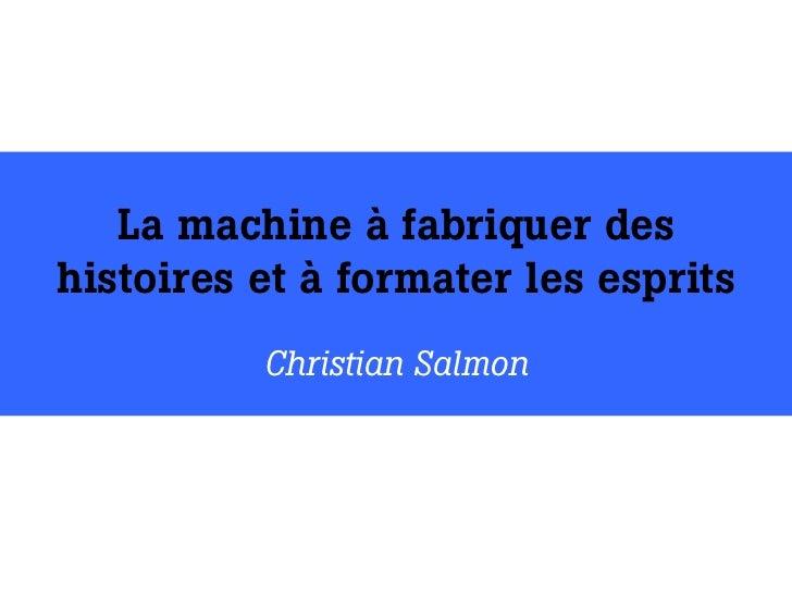 La machine à fabriquer deshistoires et à formater les esprits          Christian Salmon