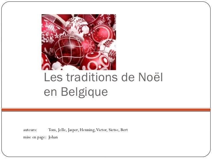 Les traditions de Noël en Belgique <ul><li>auteurs:  Tom, Jelle, Jasper, Henning, Victor, Sietse, Bert </li></ul><ul><li>m...