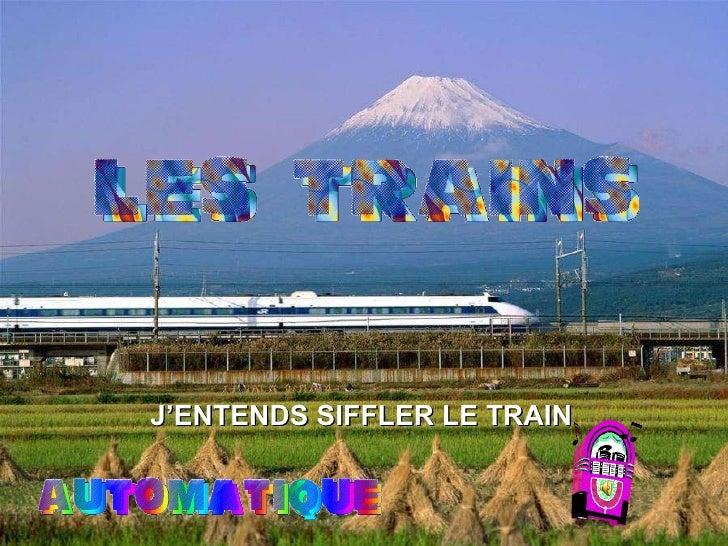 J'ENTENDS SIFFLER LE TRAIN