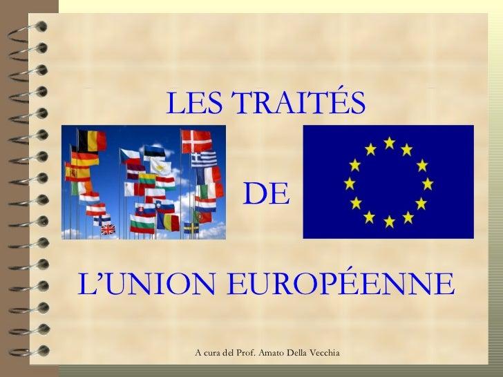 LES TRAITÉS DE L'UNION EUROP ÉENNE