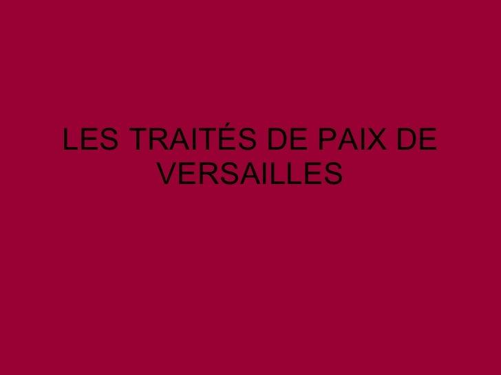 LES TRAITÉS DE PAIX DE VERSAILLES