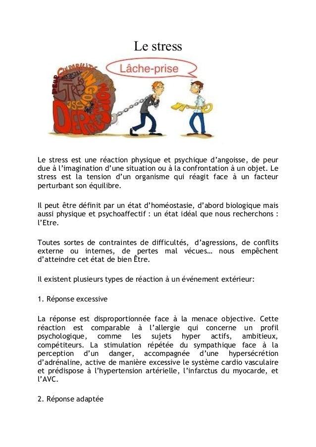 Le stress Le stress est une réaction physique et psychique d'angoisse, de peur due à l'imagination d'une situation ou à la...