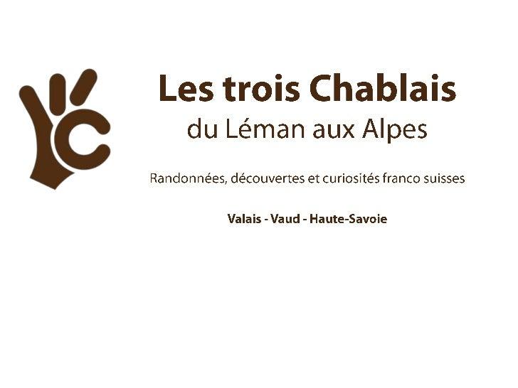 Les trois Chablais <br />du Léman aux Alpes<br />Randonnées, découvertes et curiosités franco suisses<br />Valais - Vaud -...