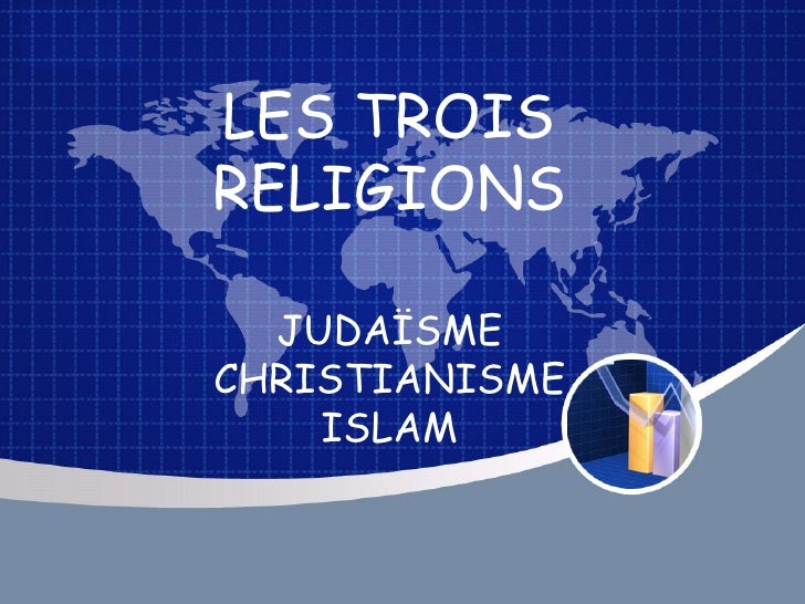 LES TROIS RELIGIONS JUDAÏSME CHRISTIANISME ISLAM