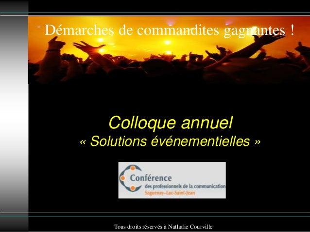Colloque annuel« Solutions événementielles »Démarches de commandites gagnantes !Tous droits réservés à Nathalie Courville