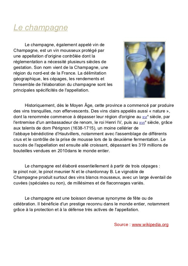 Le champagne      Le champagne, également appelé vin deChampagne, est un vin mousseux protégé parune appellation dorigine ...