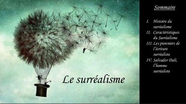 Le surréalisme Sommaire I. Histoire du surréalisme II. Caractéristiques du Surréalisme III.Les pionniers de l'écriture sur...