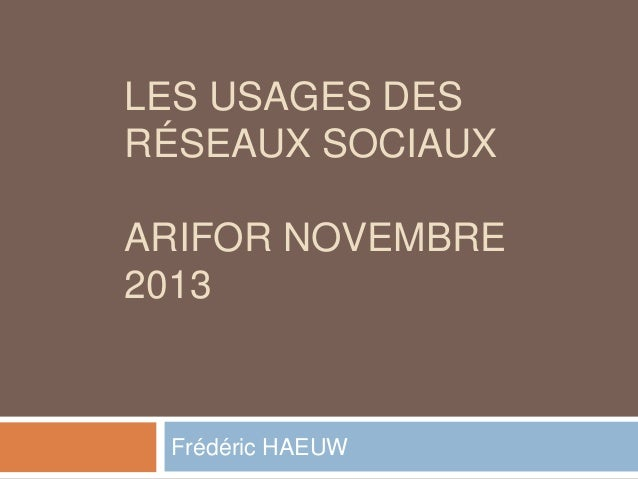 LES USAGES DES RÉSEAUX SOCIAUX  ARIFOR NOVEMBRE 2013  Frédéric HAEUW