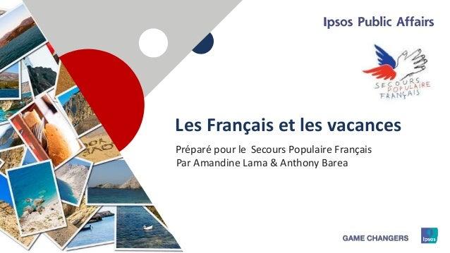1 Les Français et les vacances Secours Populaire FrançaisPréparé pour le Par Amandine Lama & Anthony Barea