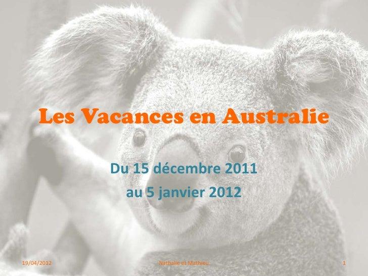 Les Vacances en Australie             Du 15 décembre 2011               au 5 janvier 201219/04/2012         Nathalie et Ma...