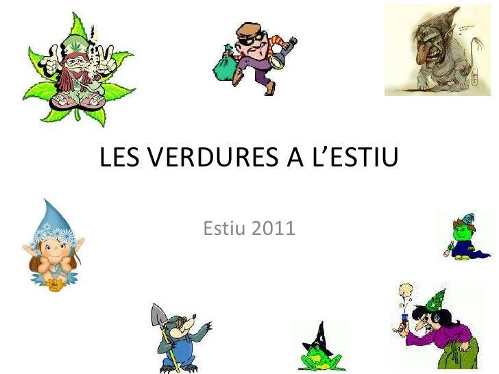 LES VERDURES A L'ESTIU<br />Estiu 2011<br />
