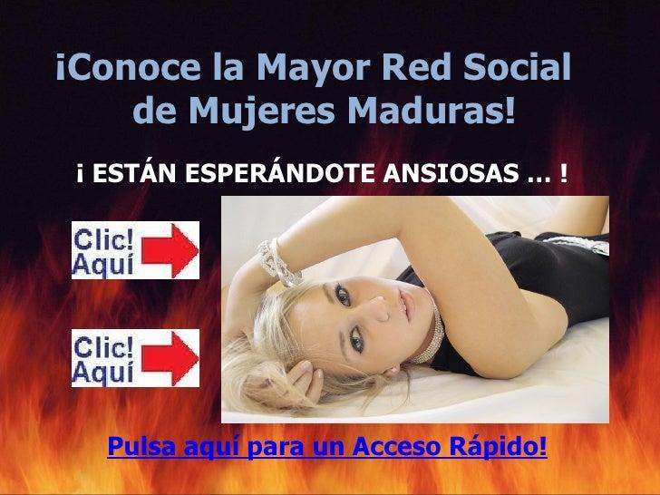 ¡Conoce la Mayor Red Social    de Mujeres Maduras! ¡ ESTÁN ESPERÁNDOTE ANSIOSAS … !   Pulsa aquí para un Acceso Rápido!