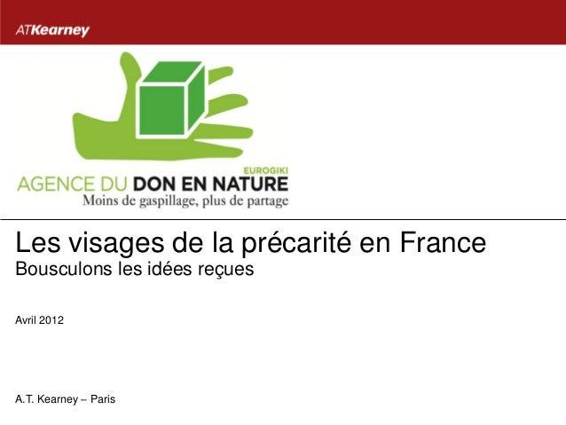 Les visages de la précarité en FranceBousculons les idées reçuesAvril 2012A.T. Kearney – Paris