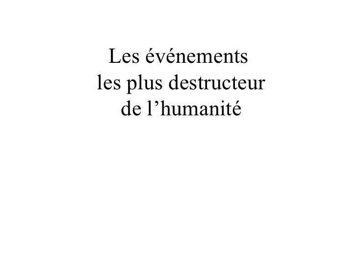 Les événementsles plus destructeur   de l'humanité