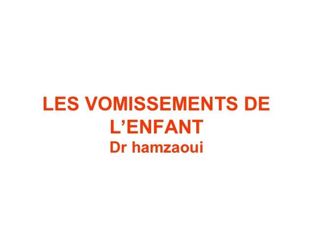 LES VOMISSEMENTS DE      L'ENFANT     Dr hamzaoui