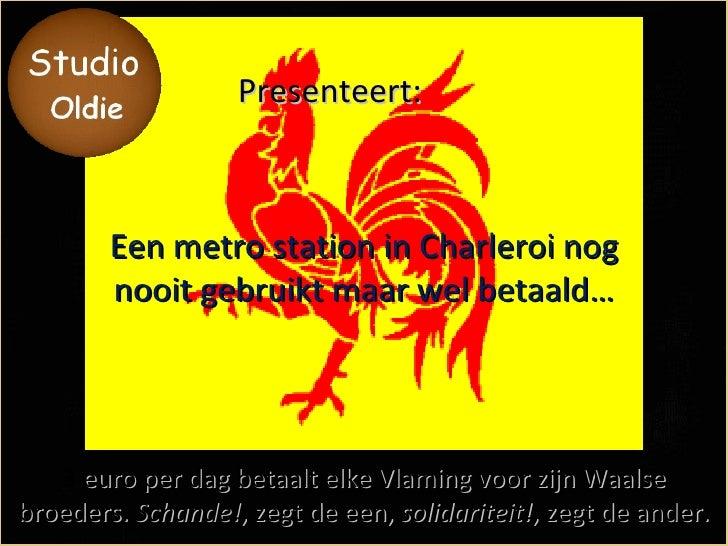 3   euro per dag betaalt elke Vlaming voor zijn Waalse broeders.  Schande! , zegt de een,  solidariteit! , zegt de ander. ...