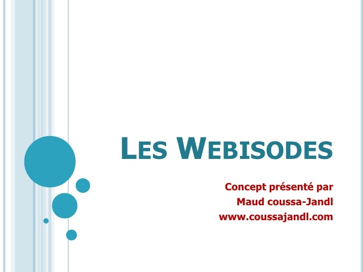 Les Webisodes<br />Concept présenté par <br />Maud coussa-Jandl<br />www.coussajandl.com<br />