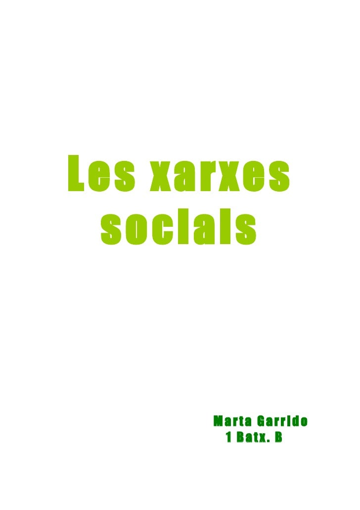 Les xarxes  socials          Marta Garrido        1 Batx. B