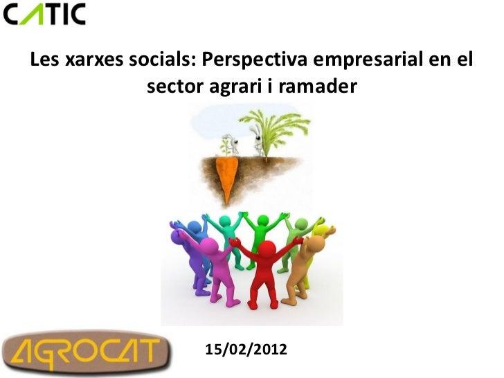 Les xarxes socials: Perspectiva empresarial en el             sector agrari i ramader                   15/02/2012