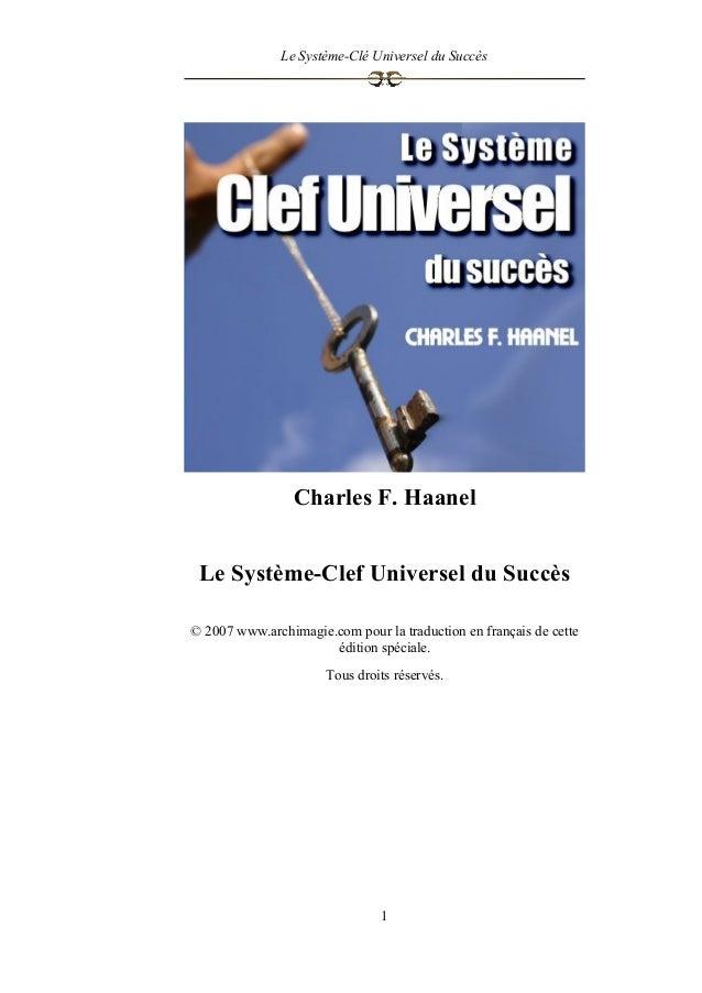Le Système-Clé Universel du Succès Charles F. Haanel Le Système-Clef Universel du Succès © 2007 www.archimagie.com pour la...